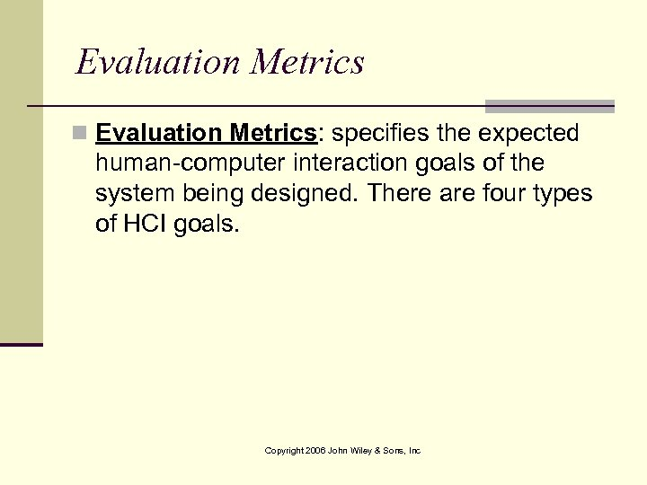 Evaluation Metrics n Evaluation Metrics: specifies the expected human-computer interaction goals of the system