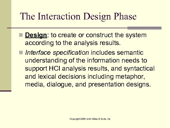 The Interaction Design Phase n Design: to create or construct the system according to