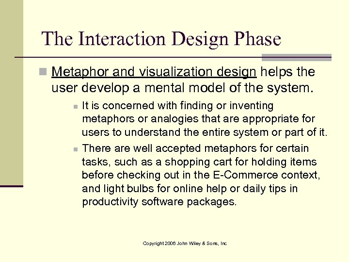 The Interaction Design Phase n Metaphor and visualization design helps the user develop a