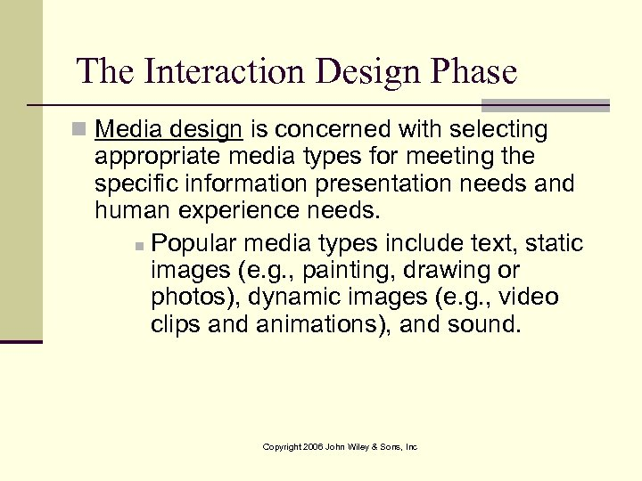 The Interaction Design Phase n Media design is concerned with selecting appropriate media types