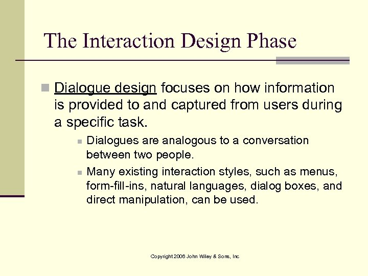 The Interaction Design Phase n Dialogue design focuses on how information is provided to