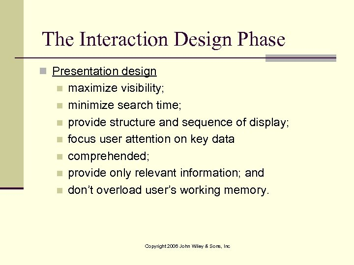 The Interaction Design Phase n Presentation design n n n maximize visibility; minimize search