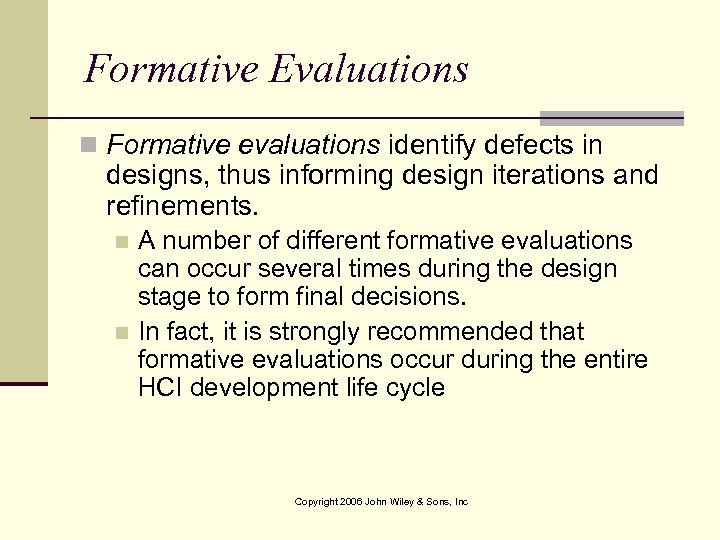 Formative Evaluations n Formative evaluations identify defects in designs, thus informing design iterations and
