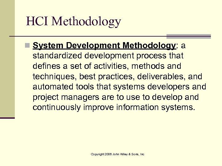 HCI Methodology n System Development Methodology: a standardized development process that defines a set