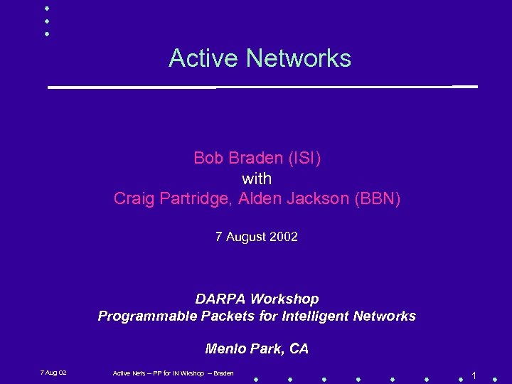 Active Networks Bob Braden (ISI) with Craig Partridge, Alden Jackson (BBN) 7 August 2002