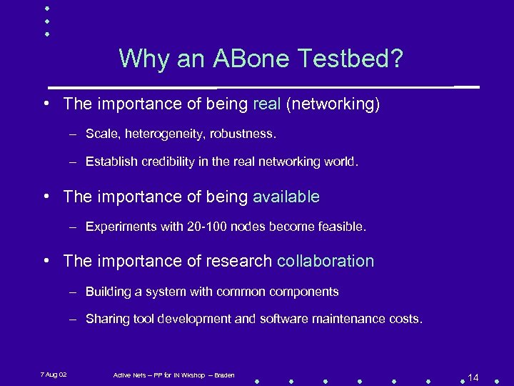 Why an ABone Testbed? • The importance of being real (networking) – Scale, heterogeneity,