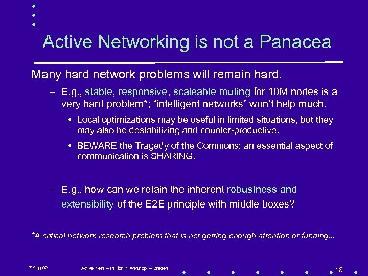Active Networking is not a Panacea Many hard network problems will remain hard. –