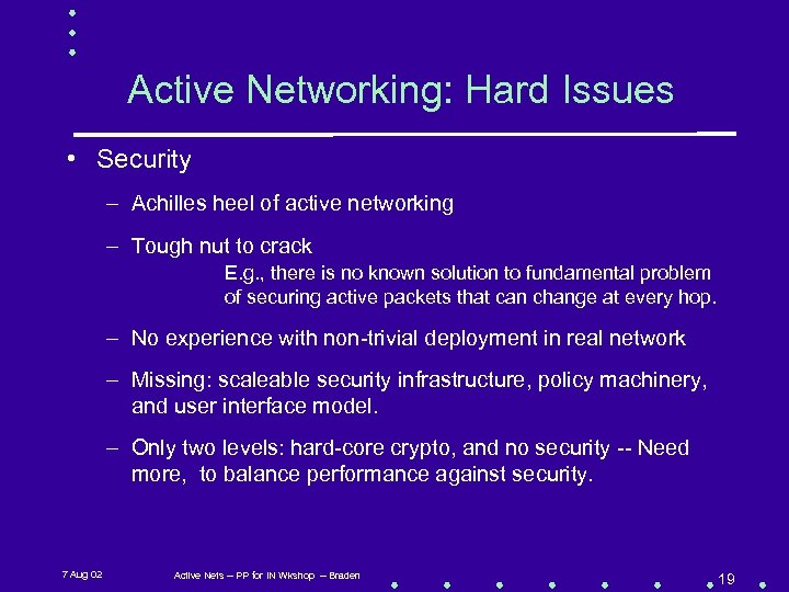 Active Networking: Hard Issues • Security – Achilles heel of active networking – Tough