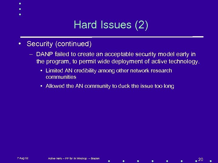 Hard Issues (2) • Security (continued) – DANP failed to create an acceptable security