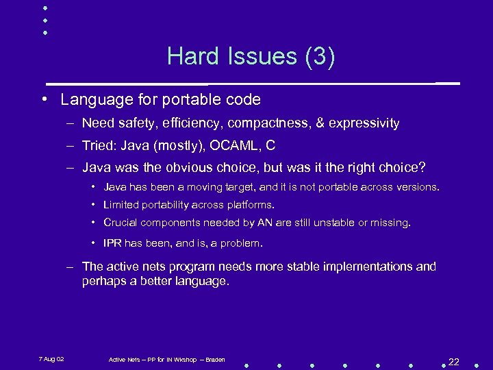Hard Issues (3) • Language for portable code – Need safety, efficiency, compactness, &