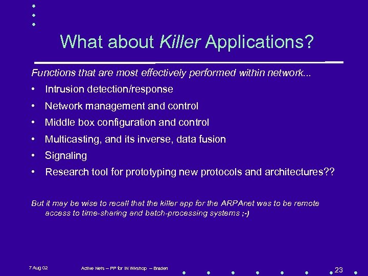 What about Killer Applications? Functions that are most effectively performed within network. . .