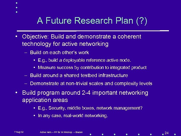 A Future Research Plan (? ) • Objective: Build and demonstrate a coherent technology