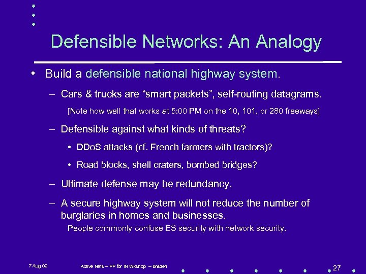 Defensible Networks: An Analogy • Build a defensible national highway system. – Cars &