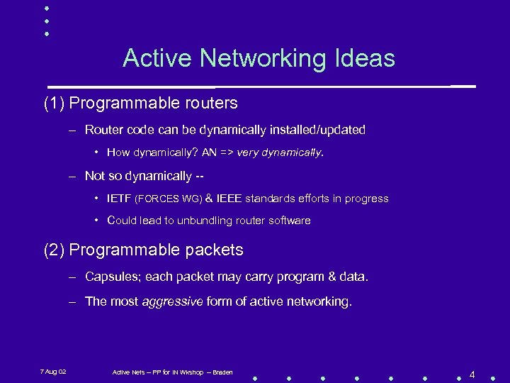 Active Networking Ideas (1) Programmable routers – Router code can be dynamically installed/updated •