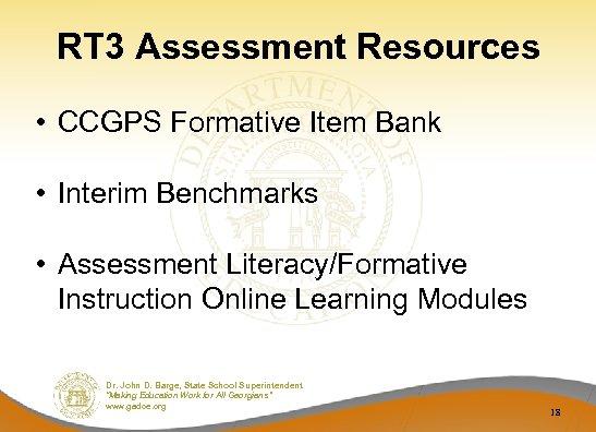 RT 3 Assessment Resources • CCGPS Formative Item Bank • Interim Benchmarks • Assessment