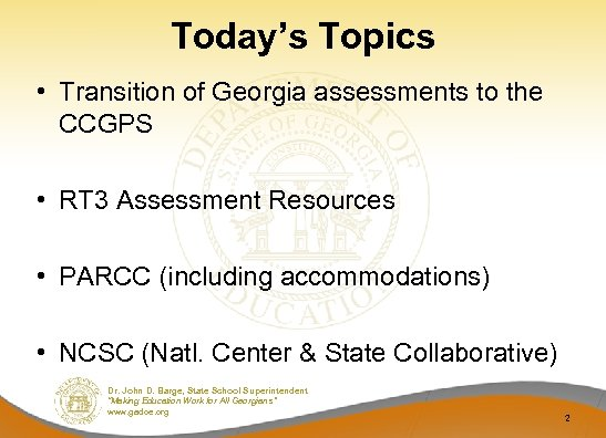 Today's Topics • Transition of Georgia assessments to the CCGPS • RT 3 Assessment