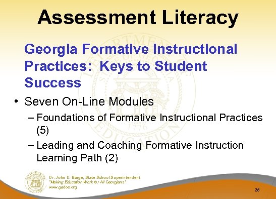 Assessment Literacy Georgia Formative Instructional Practices: Keys to Student Success • Seven On-Line Modules