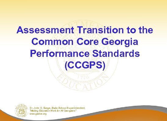 Assessment Transition to the Common Core Georgia Performance Standards (CCGPS) Dr. John D. Barge,