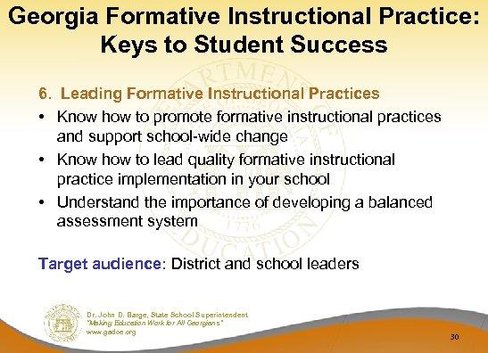 Georgia Formative Instructional Practice: Keys to Student Success 6. Leading Formative Instructional Practices •