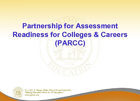 Partnership for Assessment Readiness for Colleges & Careers (PARCC) Dr. John D. Barge, State