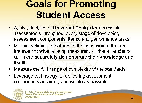 Goals for Promoting Student Access • Apply principles of Universal Design for accessible assessments