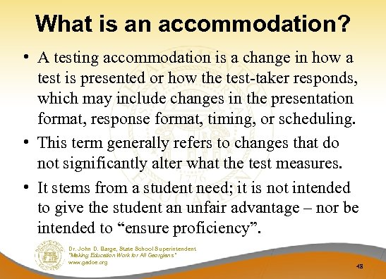 What is an accommodation? • A testing accommodation is a change in how a