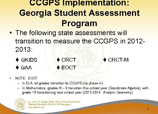 CCGPS Implementation: Georgia Student Assessment Program • The following state assessments will transition to