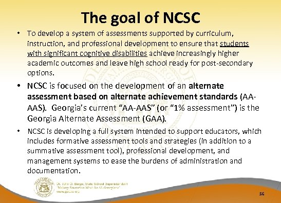 The goal of NCSC • To develop a system of assessments supported by curriculum,