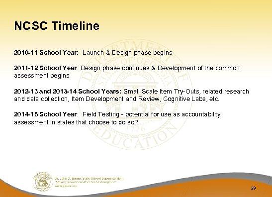 NCSC Timeline 2010 -11 School Year: Launch & Design phase begins 2011 -12 School