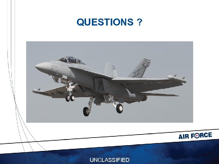 QUESTIONS ? UNCLASSIFIED