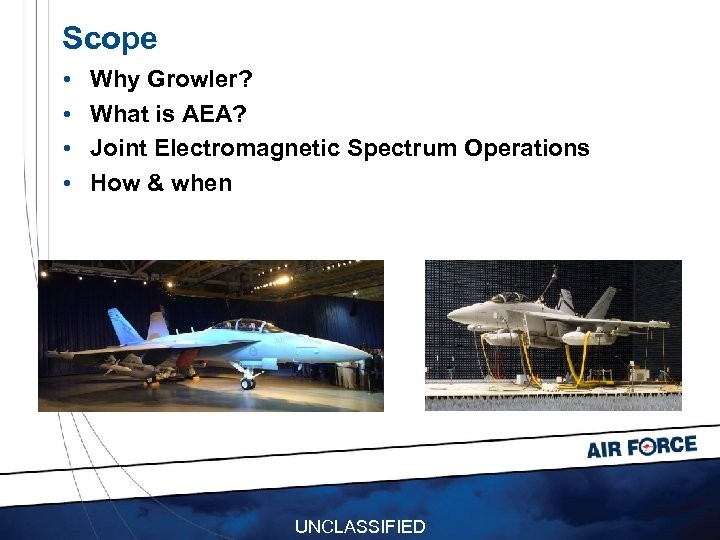 Scope • • Why Growler? What is AEA? Joint Electromagnetic Spectrum Operations How &