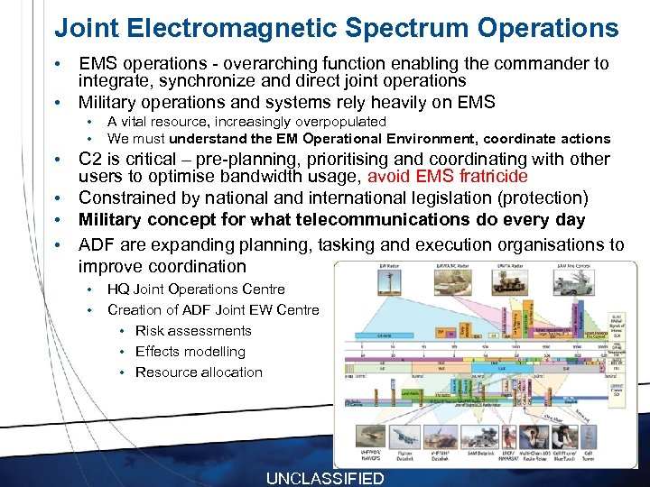 Joint Electromagnetic Spectrum Operations • EMS operations - overarching function enabling the commander to