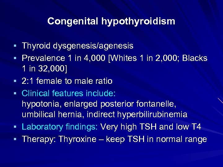 Congenital hypothyroidism § Thyroid dysgenesis/agenesis § Prevalence 1 in 4, 000 [Whites 1 in