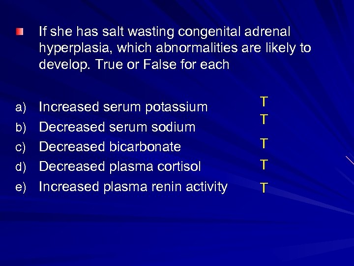 If she has salt wasting congenital adrenal hyperplasia, which abnormalities are likely to develop.