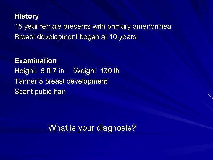 History 15 year female presents with primary amenorrhea Breast development began at 10 years