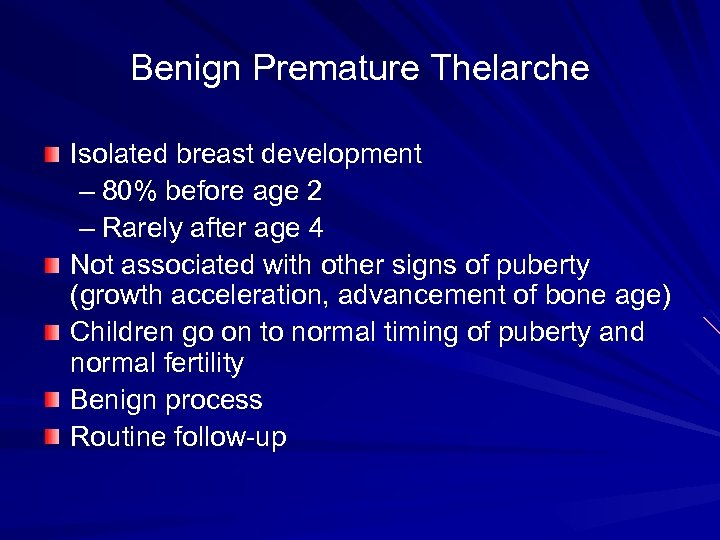 Benign Premature Thelarche Isolated breast development – 80% before age 2 – Rarely after