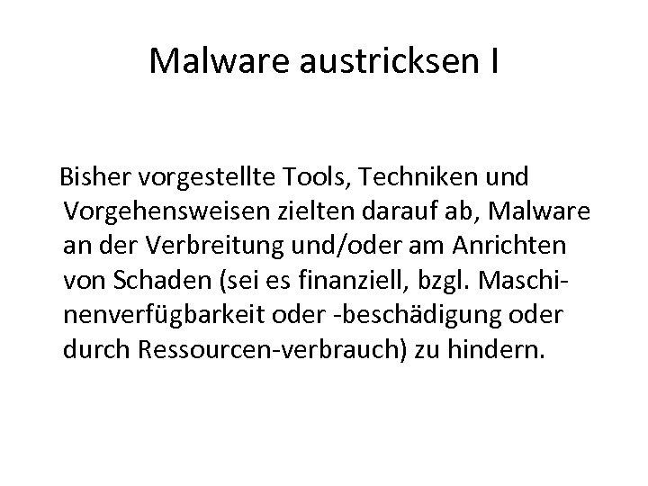 Malware austricksen I Bisher vorgestellte Tools, Techniken und Vorgehensweisen zielten darauf ab, Malware an