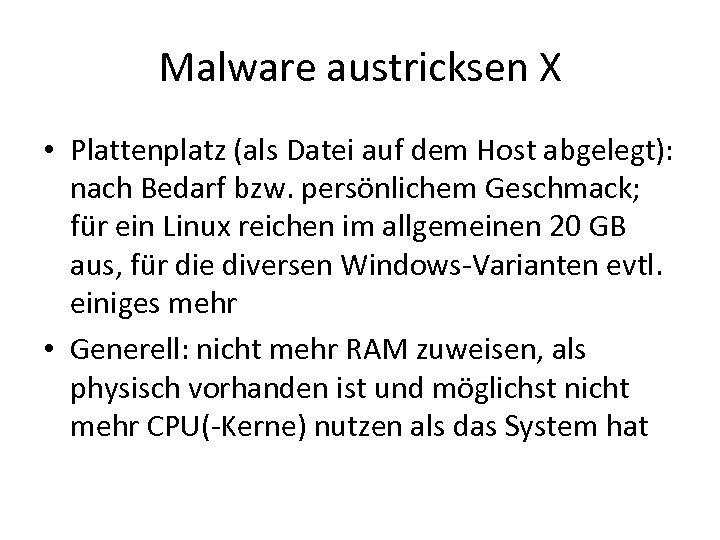 Malware austricksen X • Plattenplatz (als Datei auf dem Host abgelegt): nach Bedarf bzw.