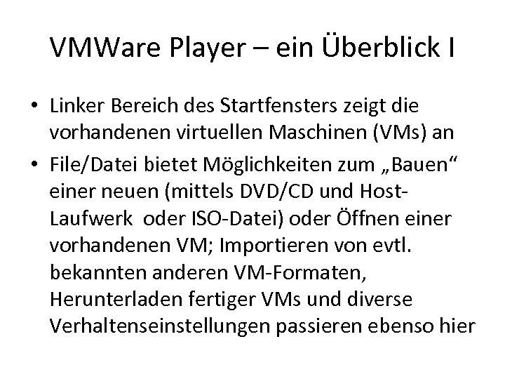 VMWare Player – ein Überblick I • Linker Bereich des Startfensters zeigt die vorhandenen
