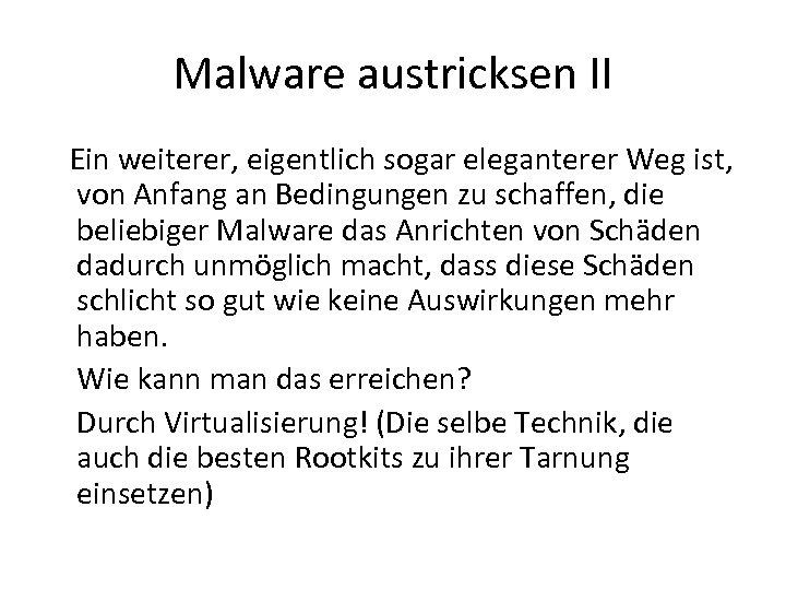 Malware austricksen II Ein weiterer, eigentlich sogar eleganterer Weg ist, von Anfang an Bedingungen