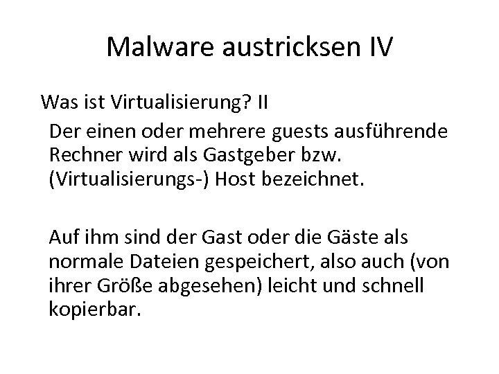 Malware austricksen IV Was ist Virtualisierung? II Der einen oder mehrere guests ausführende Rechner