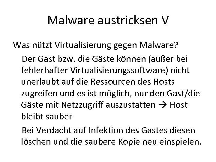 Malware austricksen V Was nützt Virtualisierung gegen Malware? Der Gast bzw. die Gäste können