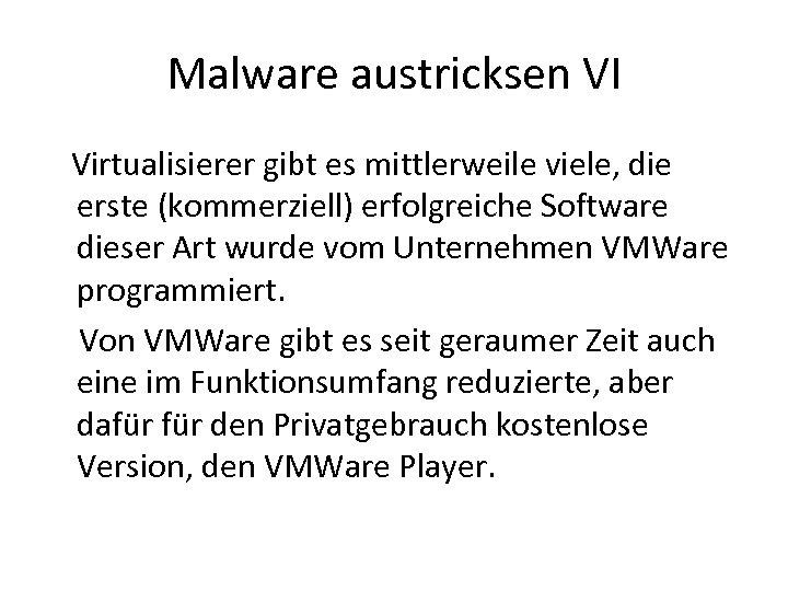 Malware austricksen VI Virtualisierer gibt es mittlerweile viele, die erste (kommerziell) erfolgreiche Software dieser