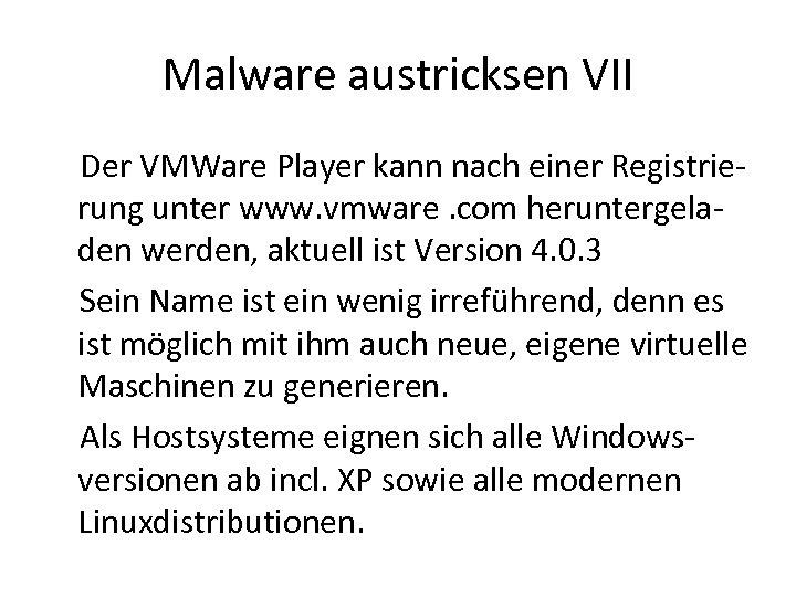 Malware austricksen VII Der VMWare Player kann nach einer Registrierung unter www. vmware. com