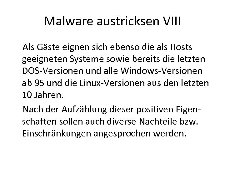 Malware austricksen VIII Als Gäste eignen sich ebenso die als Hosts geeigneten Systeme sowie