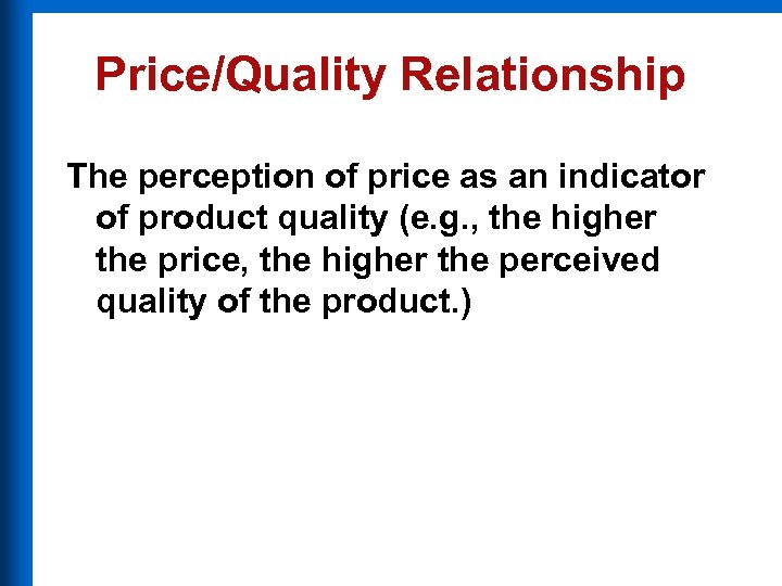 Price/Quality Relationship The perception of price as an indicator of product quality (e. g.