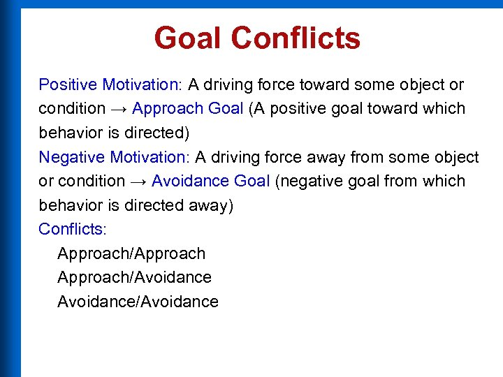 Goal Conflicts Positive Motivation: A driving force toward some object or condition → Approach