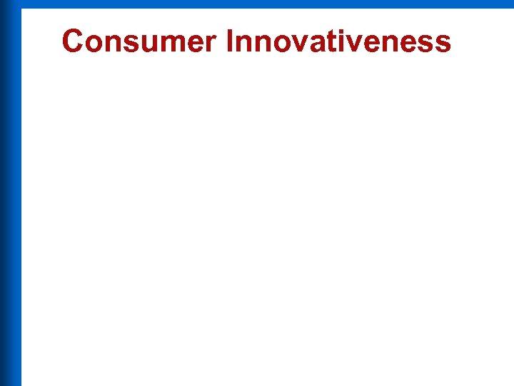 Consumer Innovativeness