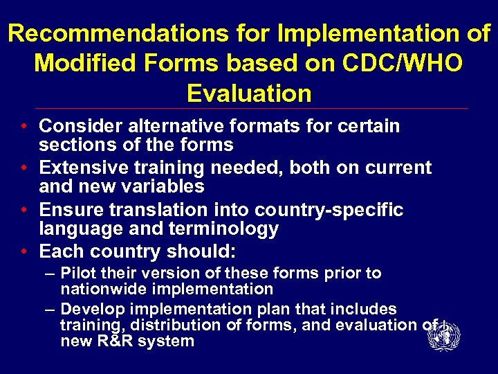 Recommendations for Implementation of Modified Forms based on CDC/WHO Evaluation • Consider alternative formats