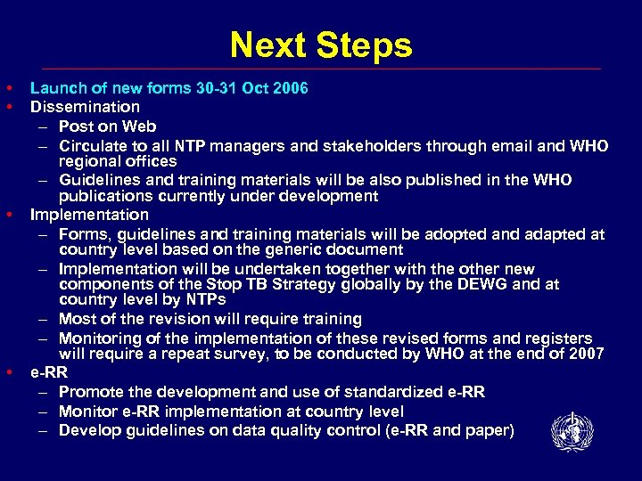 Next Steps • • Launch of new forms 30 -31 Oct 2006 Dissemination –